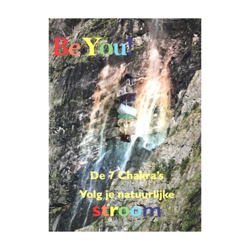 Be You! - De 7 Chakra's - Volg je natuurlijke stroom!
