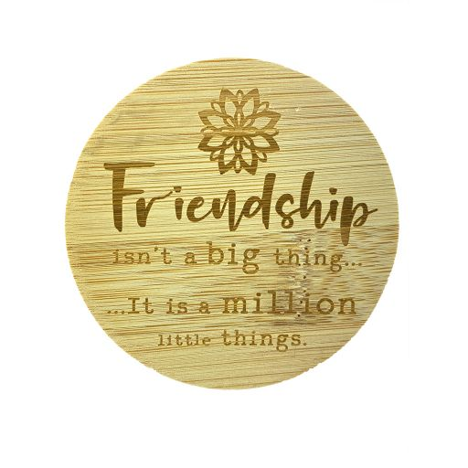 Bamboe deksel - Friendship isn't a big thing… It is a million little things.