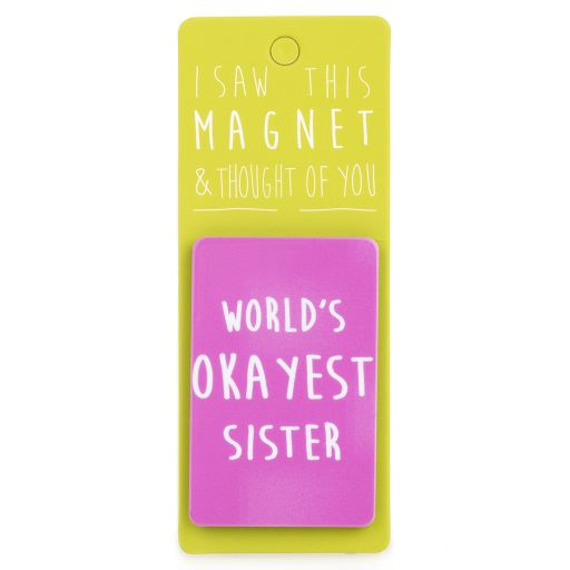 I saw this Magnet and .... - MA003 - Worlds Okayest Sister