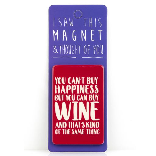 I saw this Magnet and .... - MA046 - You can't buy happiness, but you can buy wine....