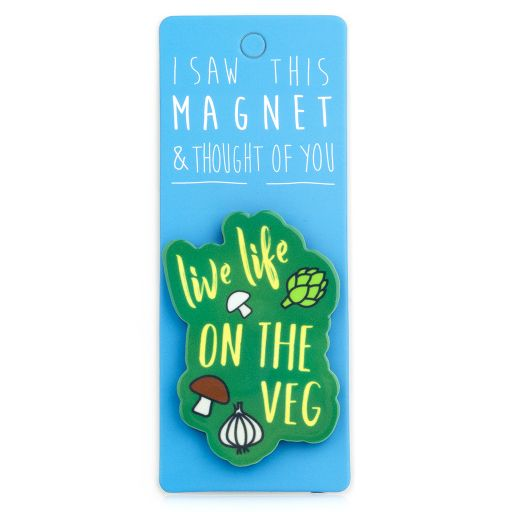 I saw this Magnet and .... - MA063 - Live life on the Veg