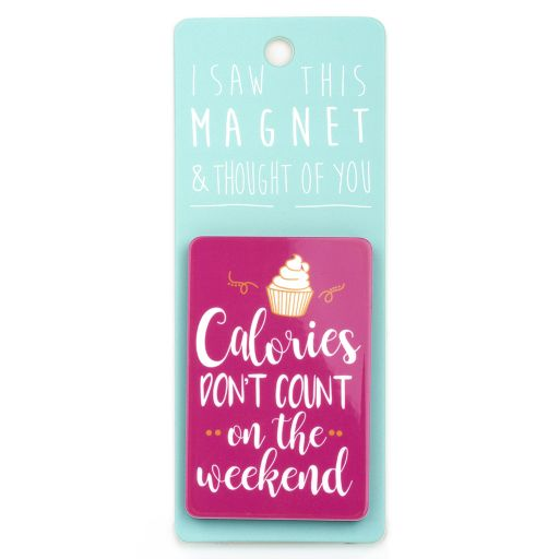 I saw this Magnet and .... - MA065 - Calories don't count