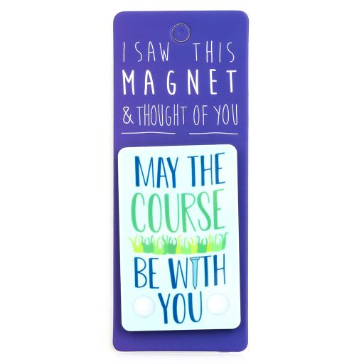 I saw this Magnet and .... - MA076 - May the course be with you