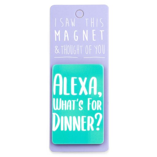 I saw this Magnet and .... - MA091 - Alexa, what's for dinner?
