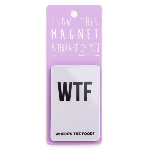 I saw this Magnet and .... - MA092 - WTF - Where's the Food?