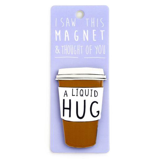 I saw this Magnet and .... - MA101 - A liquid hug