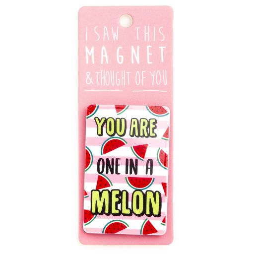 I saw this Magnet and .... - MA108 - One in a Melon
