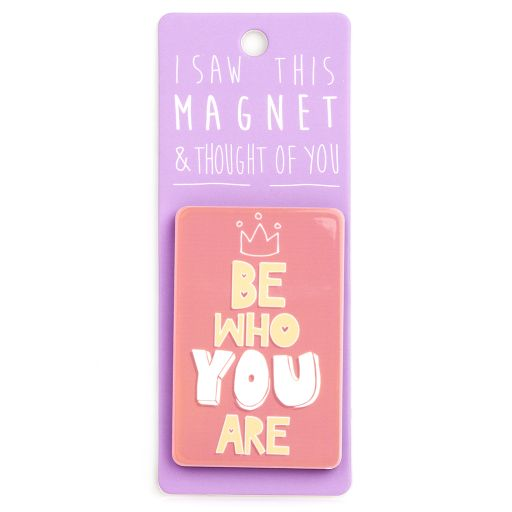 I saw this Magnet and .... - MA127 - Be who you are
