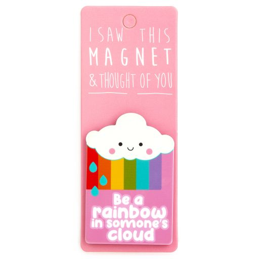 I saw this Magnet and .... - MA128- Be a rainbow in someone's cloud
