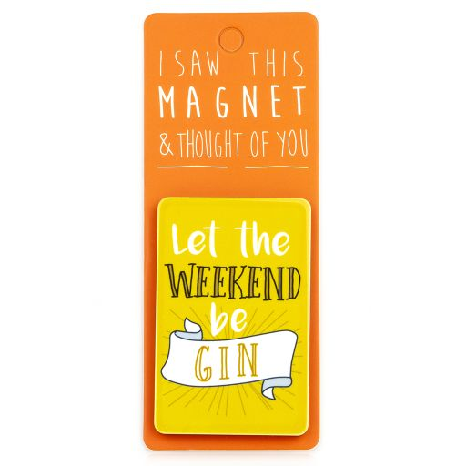I saw this Magnet and .... - MA140 - Let the weekend be-Gin