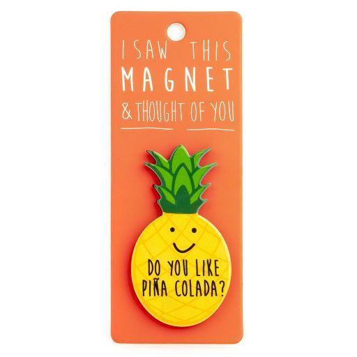 I saw this Magnet and .... - MA143 - Piña Colada
