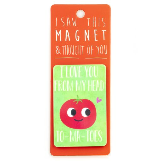 I saw this Magnet and .... - MA158 - I love you from my head To-Ma-Toes