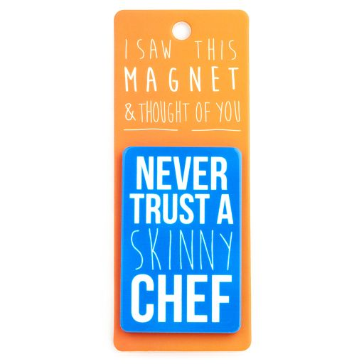 I saw this Magnet and .... - MA159 - Never trust a skinny chef