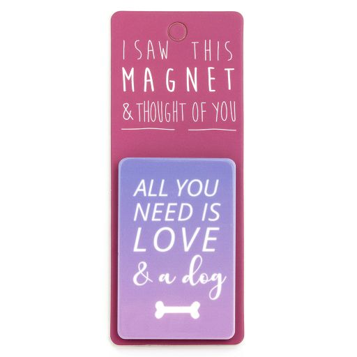 I saw this Magnet and .... - MA161 - All you need is love... and a dog