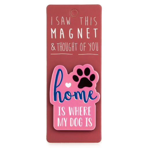 I saw this Magnet and .... - MA162 - Home is where my dog is