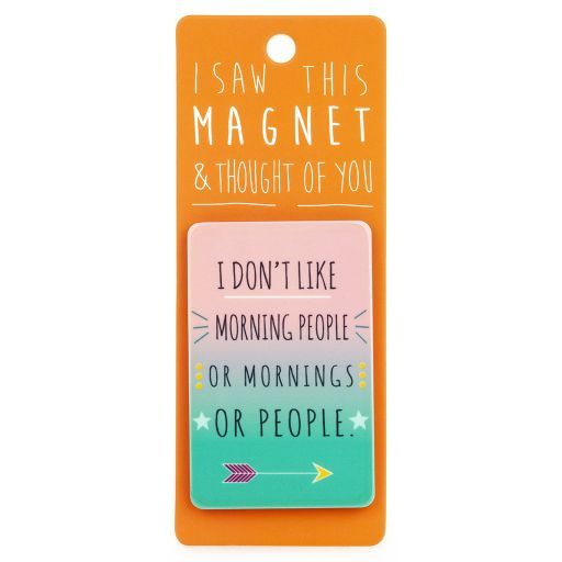 I saw this Magnet and .... - MA175 - I don't like morning people